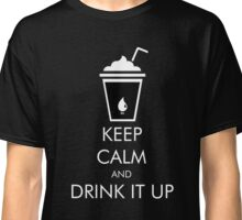 Keep Calm and Drink It UP There Will Be Blood Classic T-Shirt