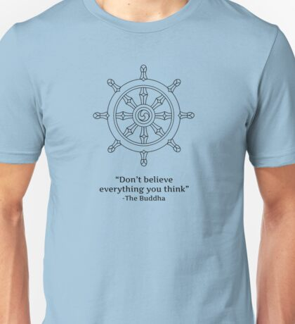 Don't Believe Everything You Think. Unisex T-Shirt
