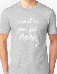 """Sweat is just fat crying"" (style 2) Unisex T-Shirt"