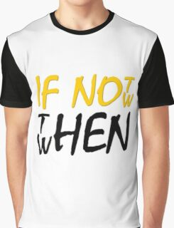 If Not Now Then When Beautiful Meaningful Inspirational Quote Graphic T-Shirt