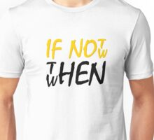If Not Now Then When Beautiful Meaningful Inspirational Quote Unisex T-Shirt