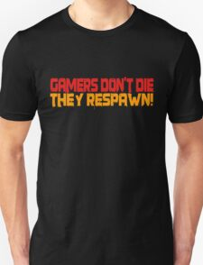 Gamers Dont Die Funny Cool Gamers Quotes Red Yellow Unisex T-Shirt
