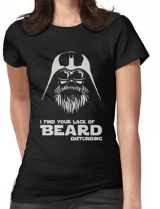 Beard - I Find Your Lack Of Beard Disturbing Womens Fitted T-Shirt