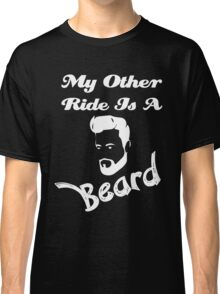 Beard - My Other Ride Is A Beard Classic T-Shirt