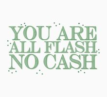 you are all FLASH no CASH by jazzydevil