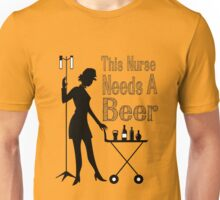 This Nurse needs a beer Unisex T-Shirt