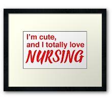 I'm cute, and I totally love nursing Framed Print
