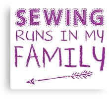 Sewing runs in my family Canvas Print