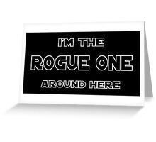 I'm The Rogue One Greeting Card