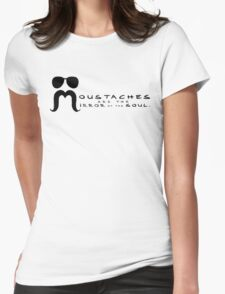 Moustaches are the mirror of the soul Womens Fitted T-Shirt