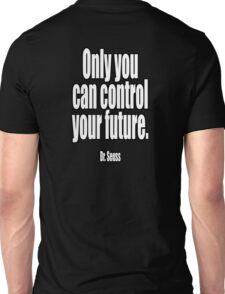 Dr. Seuss, Only you can control your future.  Unisex T-Shirt