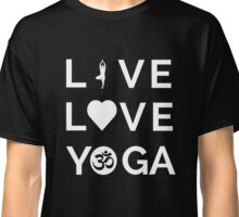 Live Love Yoga - Yoga Quotes Classic T-Shirt