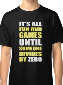 It's All Fun and Games. Classic T-Shirt