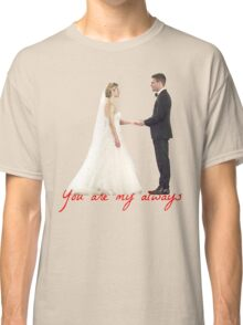 Olicity Wedding - You Are My Always Classic T-Shirt