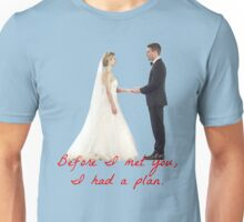 Olicity Wedding - Before I Met You, I Had A Plan Unisex T-Shirt