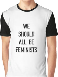 We Should All Be Feminists! Graphic T-Shirt