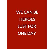 WE CAN BE HEROES JUST FOR ONE DAY  Photographic Print