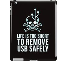 Life is too short to remove USB safely iPad Case/Skin