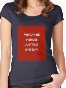 WE CAN BE HEROES JUST FOR ONE DAY  Women's Fitted Scoop T-Shirt