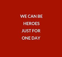 WE CAN BE HEROES JUST FOR ONE DAY  by IdeasForArtists