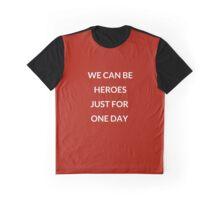 WE CAN BE HEROES JUST FOR ONE DAY  Graphic T-Shirt