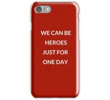WE CAN BE HEROES JUST FOR ONE DAY  iPhone Case/Skin