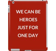 WE CAN BE HEROES JUST FOR ONE DAY  iPad Case/Skin