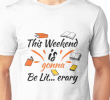 This Weekend Is Gonna Be Lit...erary  Unisex T-Shirt