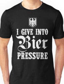 I Give Into Bier Pressure Unisex T-Shirt