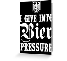 I Give Into Bier Pressure Greeting Card