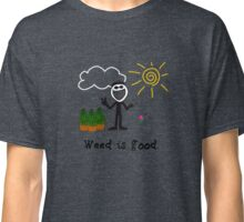 Weed is good.  Classic T-Shirt