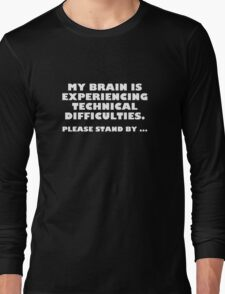 My Brain Is Experiencing Technical Difficulties. Please Stand By... Long Sleeve T-Shirt