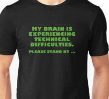My Brain Is Experiencing Technical Difficulties. Please Stand By... Unisex T-Shirt