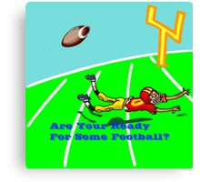 Football Are you ready? Canvas Print