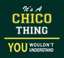 It's A CHICO thing, you wouldn't understand !! by satro