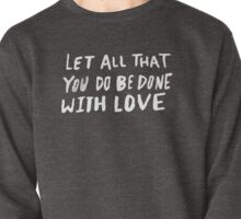 Let All Be Done With Love x Rose Pullover