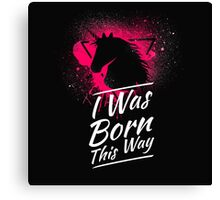 I Was Born This Way Canvas Print
