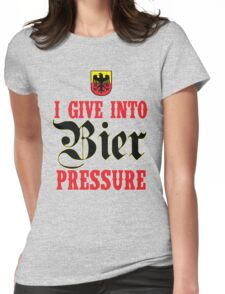 I Give Into Bier Pressure Womens Fitted T-Shirt