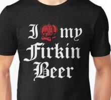 I Love My Friken Beer Unisex T-Shirt