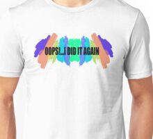 Oops!...I Did It Again Unisex T-Shirt