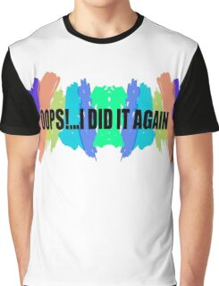 Oops!...I Did It Again Graphic T-Shirt