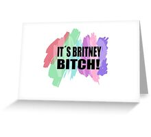 It´s Britney Bitch! Greeting Card