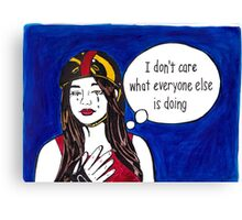 I Don't Care What Everyone Else is Doing Canvas Print