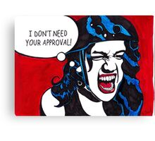 I Don't Need Your Approval Canvas Print