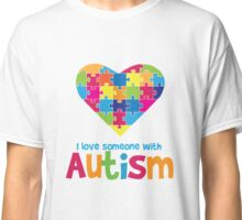 I love someone with Autism - Autistic Awareness T Shirt Classic T-Shirt