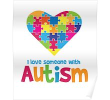I love someone with Autism - Autistic Awareness T Shirt Poster