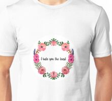 I hate you the least Unisex T-Shirt