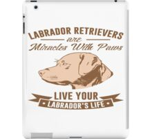 Labrador Retrievers are miracles with paws iPad Case/Skin