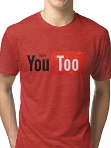 Funny Youtube Logo Spoof - Fuck You Too Tri-blend T-Shirt