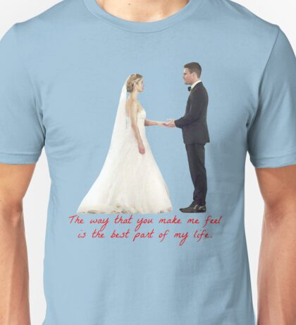 Olicity Wedding - The Way That You Make Me Feel Is The Best Part Of My Life Unisex T-Shirt
